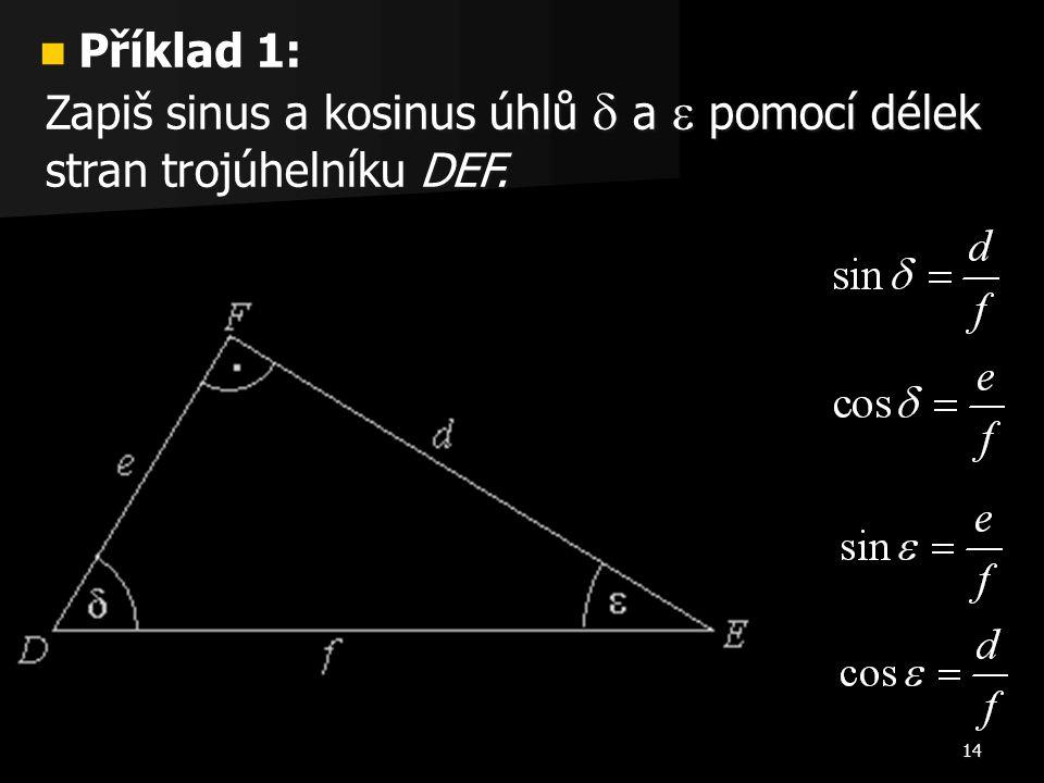 Příklad 1: Zapiš sinus a kosinus úhlů  a  pomocí délek stran trojúhelníku DEF.