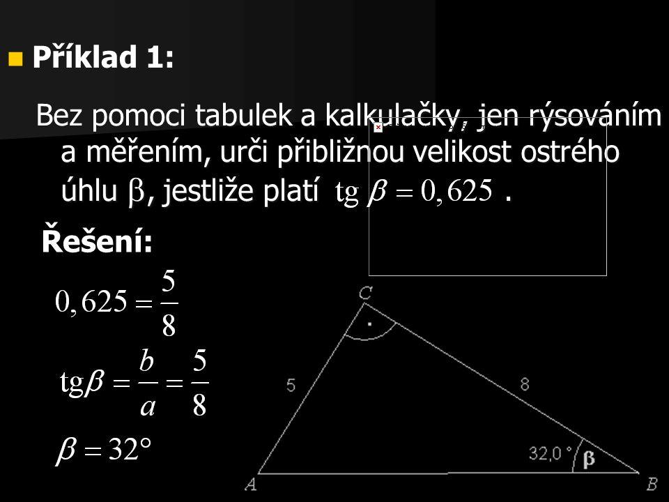 Příklad 1: Bez pomoci tabulek a kalkulačky, jen rýsováním a měřením, urči přibližnou velikost ostrého úhlu , jestliže platí .