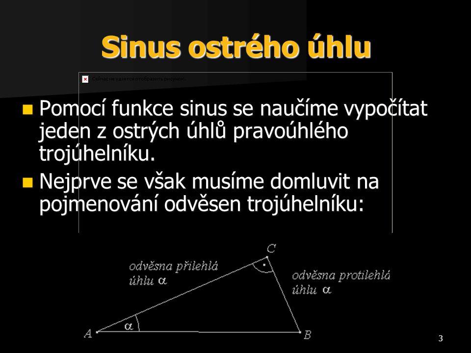 Sinus ostrého úhlu Pomocí funkce sinus se naučíme vypočítat jeden z ostrých úhlů pravoúhlého trojúhelníku.