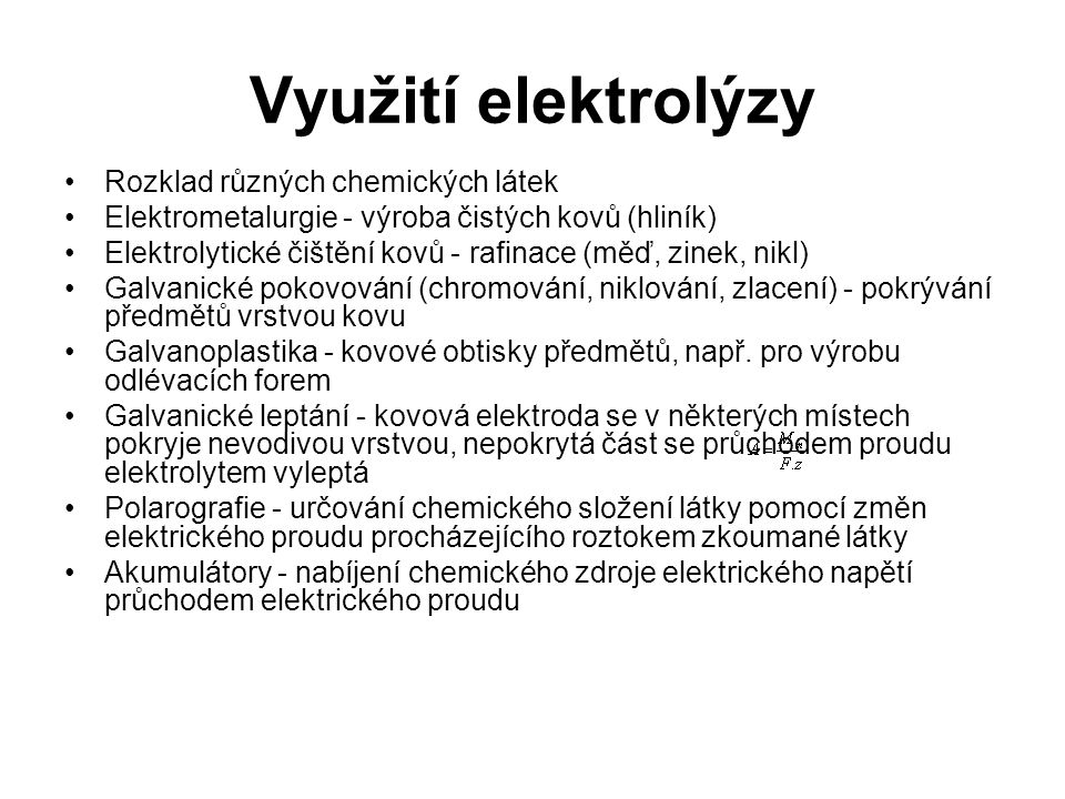 Využití elektrolýzy Rozklad různých chemických látek