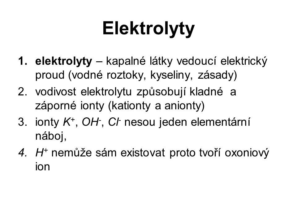 Elektrolyty elektrolyty – kapalné látky vedoucí elektrický proud (vodné roztoky, kyseliny, zásady)