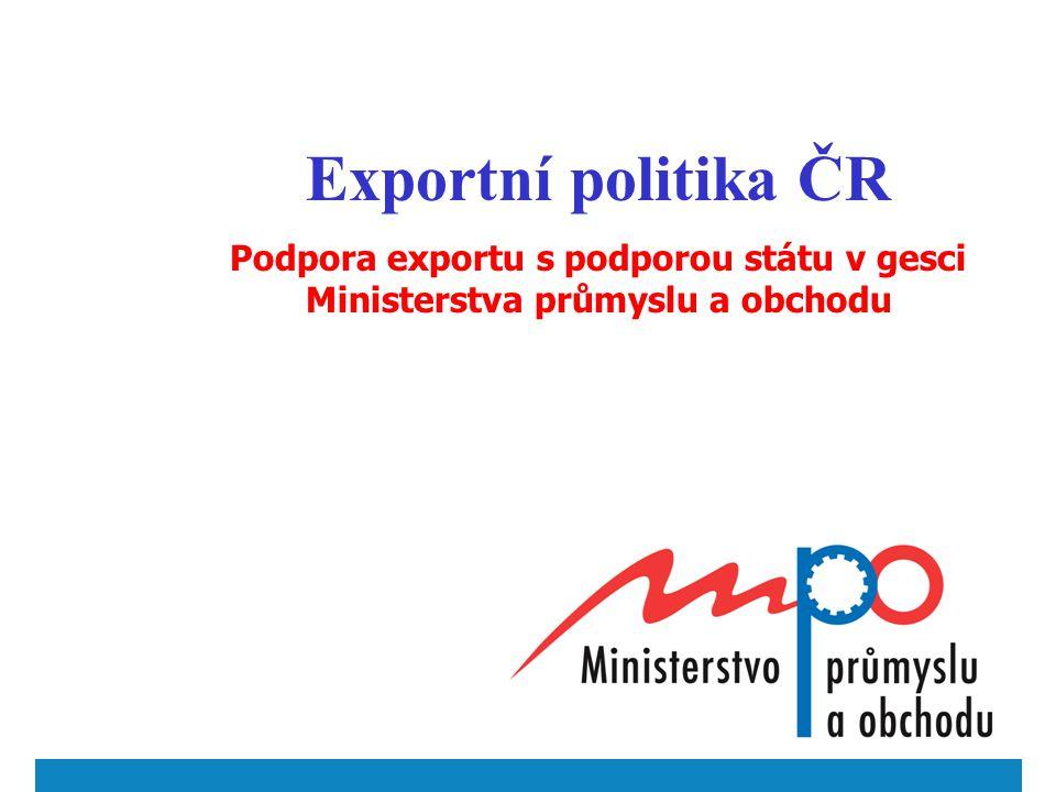 Exportní politika ČR Podpora exportu s podporou státu v gesci Ministerstva průmyslu a obchodu