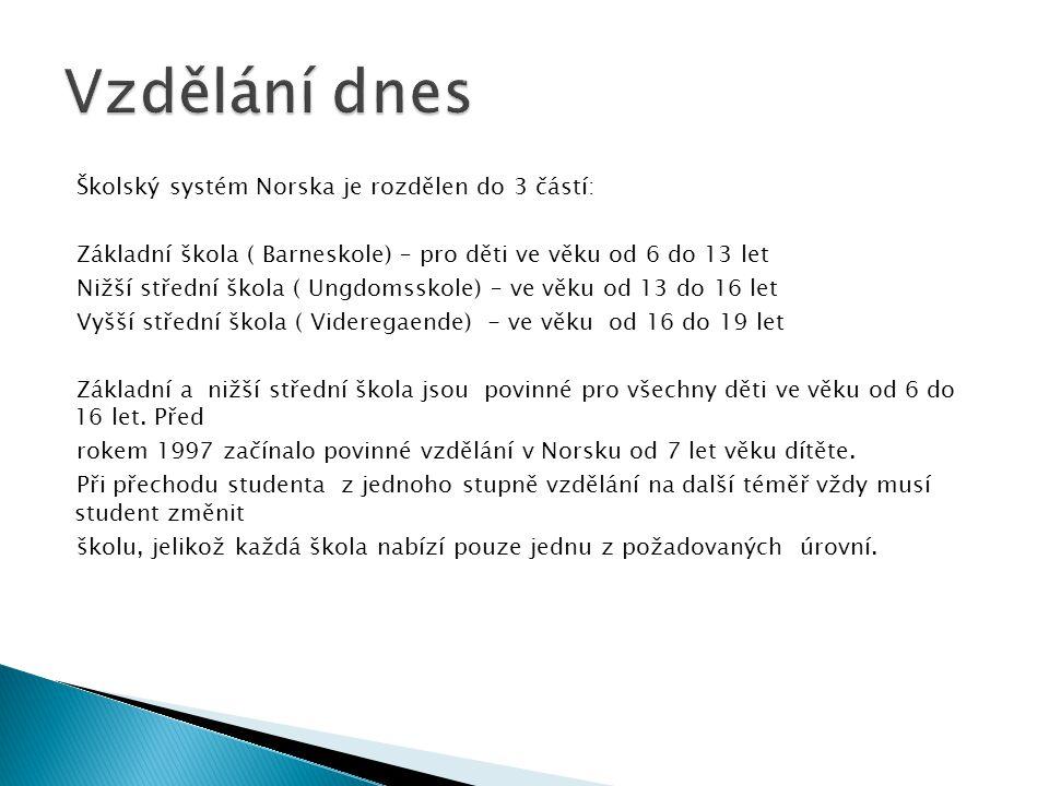 Vzdělání dnes Školský systém Norska je rozdělen do 3 částí: