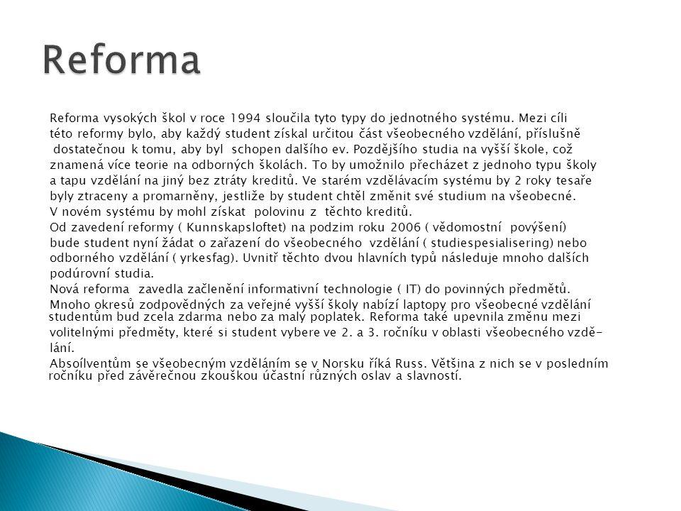 Reforma Reforma vysokých škol v roce 1994 sloučila tyto typy do jednotného systému. Mezi cíli.