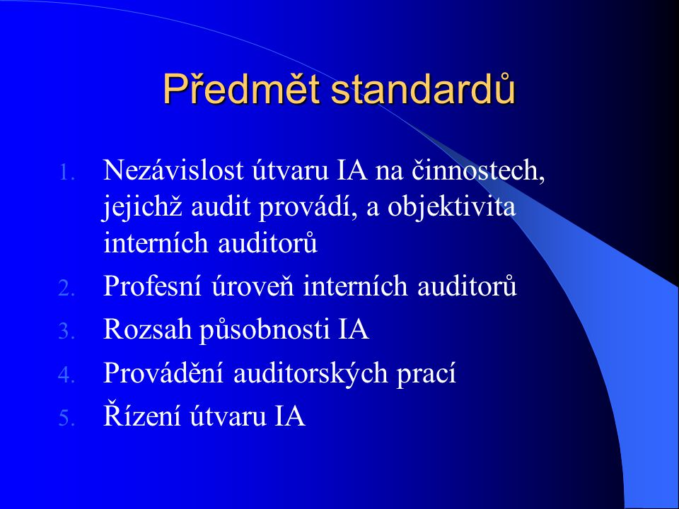 Předmět standardů Nezávislost útvaru IA na činnostech, jejichž audit provádí, a objektivita interních auditorů.