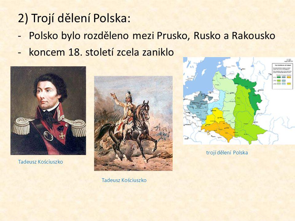 2) Trojí dělení Polska: Polsko bylo rozděleno mezi Prusko, Rusko a Rakousko. koncem 18. století zcela zaniklo.
