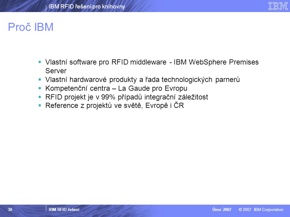Proč IBM Vlastní software pro RFID middleware - IBM WebSphere Premises Server. Vlastní hardwarové produkty a řada technologických parnerů.