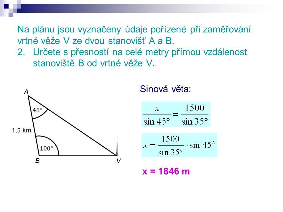 Na plánu jsou vyznačeny údaje pořízené při zaměřování vrtné věže V ze dvou stanovišť A a B. 2. Určete s přesností na celé metry přímou vzdálenost stanoviště B od vrtné věže V.