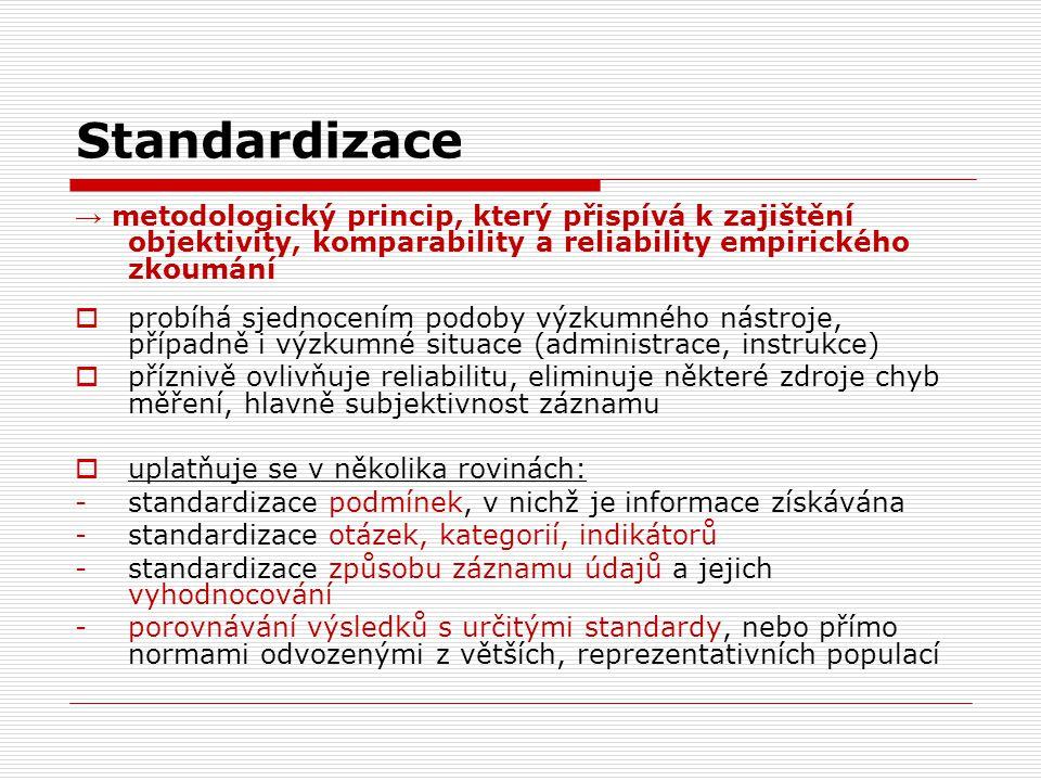 Standardizace → metodologický princip, který přispívá k zajištění objektivity, komparability a reliability empirického zkoumání.