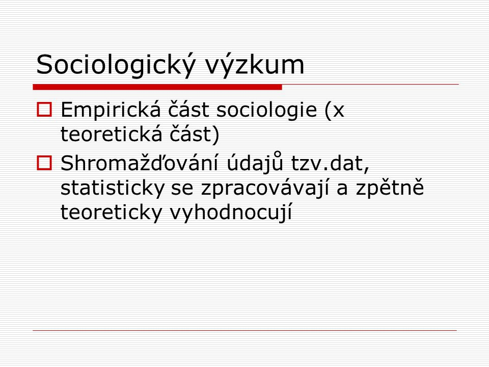 Sociologický výzkum Empirická část sociologie (x teoretická část)