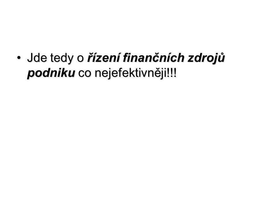 Jde tedy o řízení finančních zdrojů podniku co nejefektivněji!!!