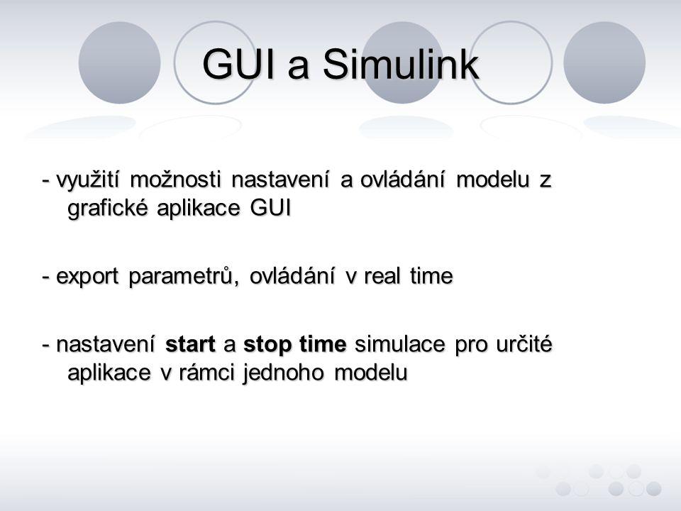 GUI a Simulink - využití možnosti nastavení a ovládání modelu z grafické aplikace GUI. - export parametrů, ovládání v real time.