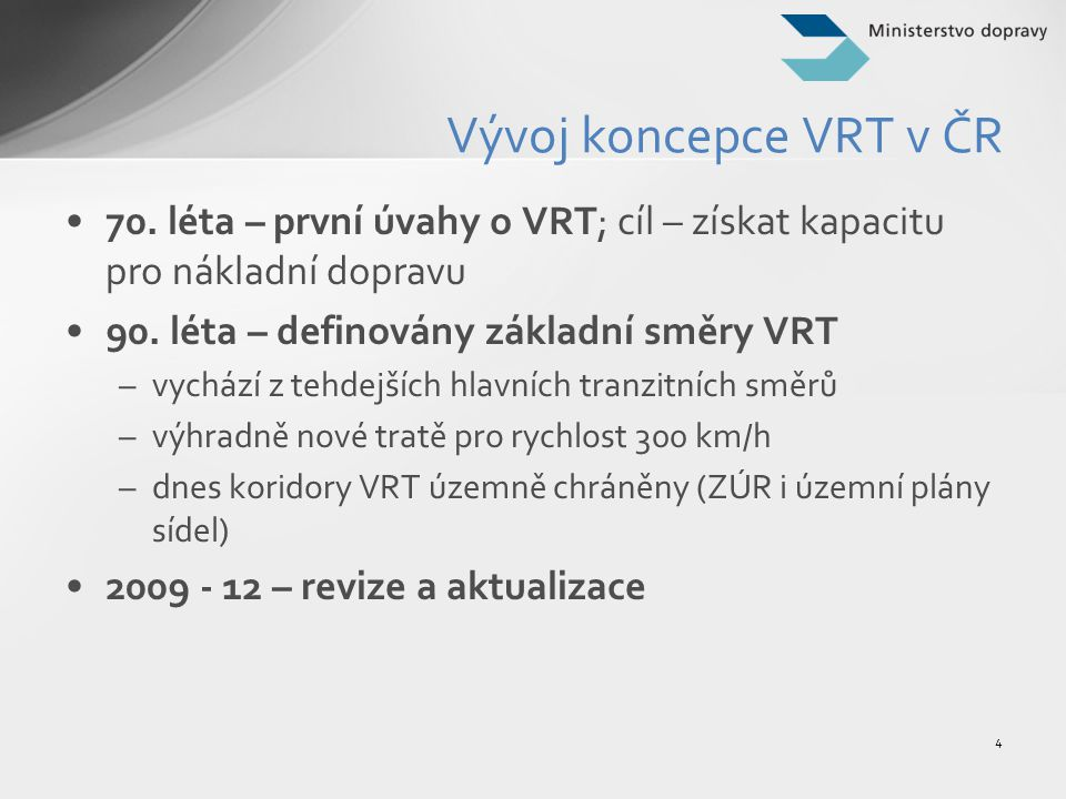 Vývoj koncepce VRT v ČR 70. léta – první úvahy o VRT; cíl – získat kapacitu pro nákladní dopravu. 90. léta – definovány základní směry VRT.