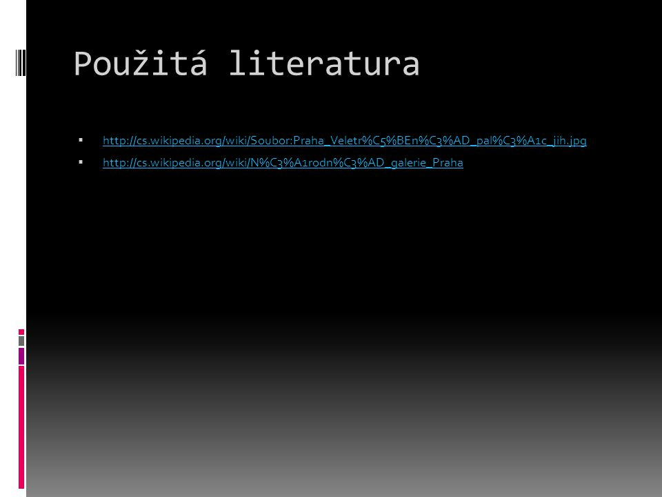Použitá literatura http://cs.wikipedia.org/wiki/Soubor:Praha_Veletr%C5%BEn%C3%AD_pal%C3%A1c_jih.jpg.