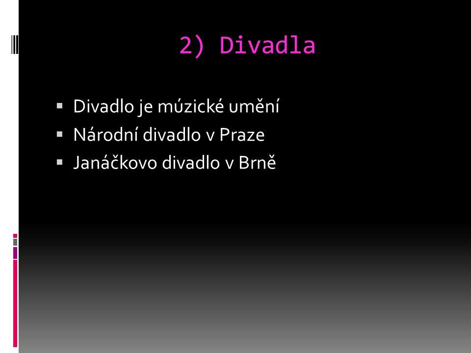 2) Divadla Divadlo je múzické umění Národní divadlo v Praze
