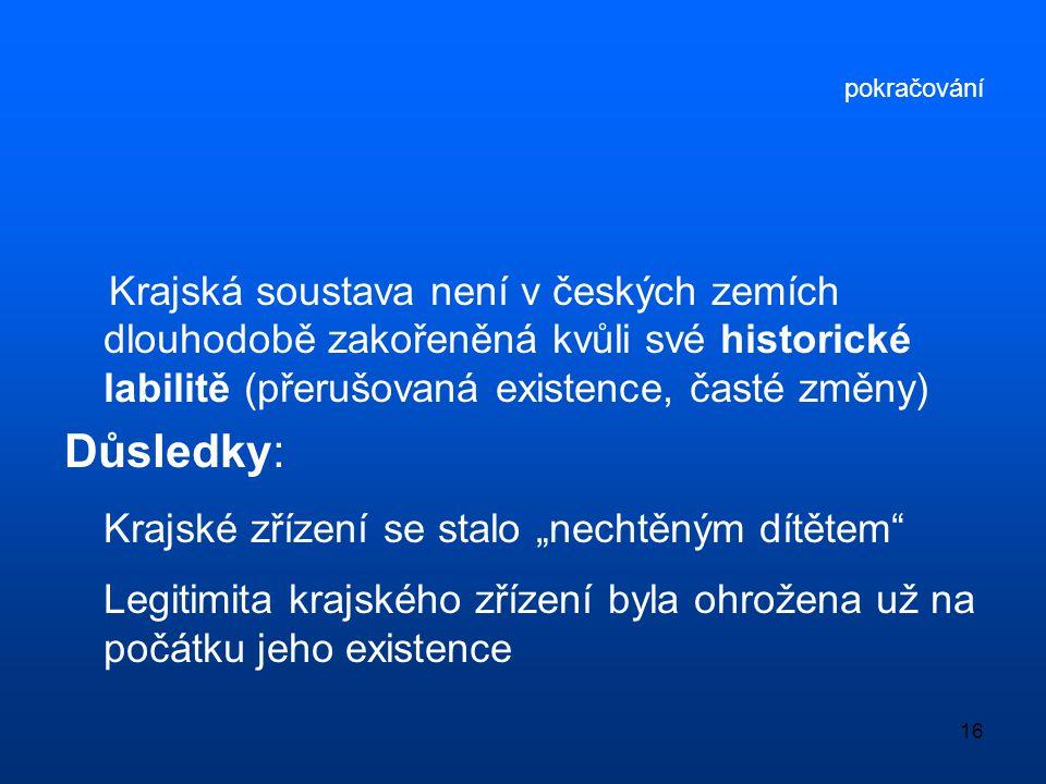 pokračování Krajská soustava není v českých zemích dlouhodobě zakořeněná kvůli své historické labilitě (přerušovaná existence, časté změny)