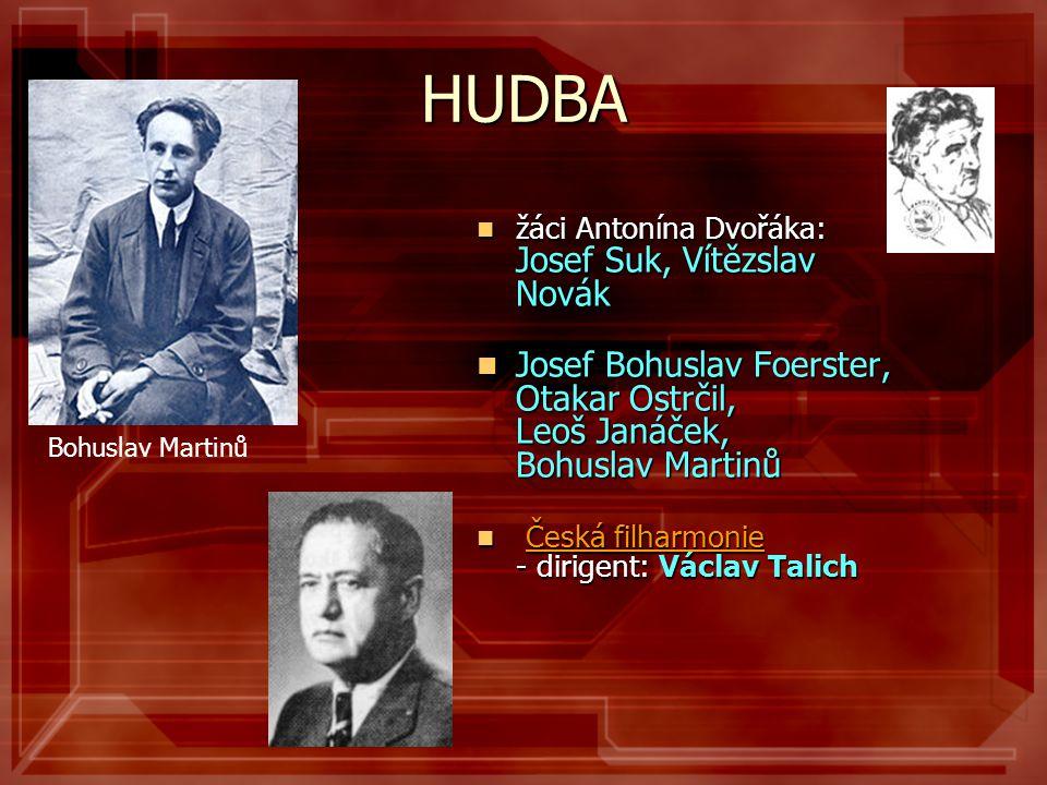 HUDBA Bohuslav Martinů. žáci Antonína Dvořáka: Josef Suk, Vítězslav Novák.