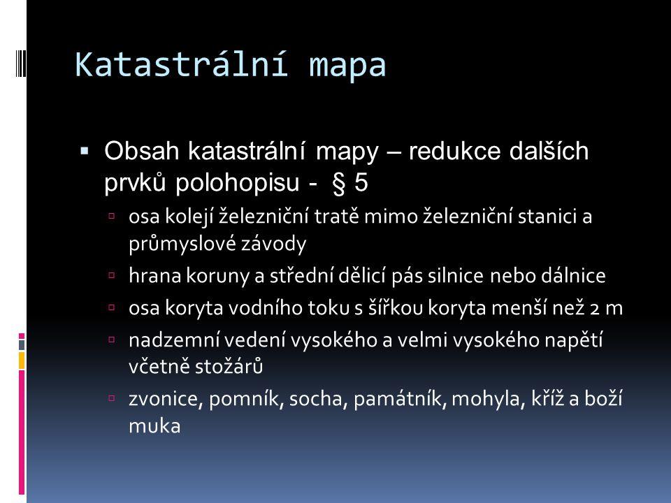 Katastrální mapa Obsah katastrální mapy – redukce dalších prvků polohopisu - § 5.