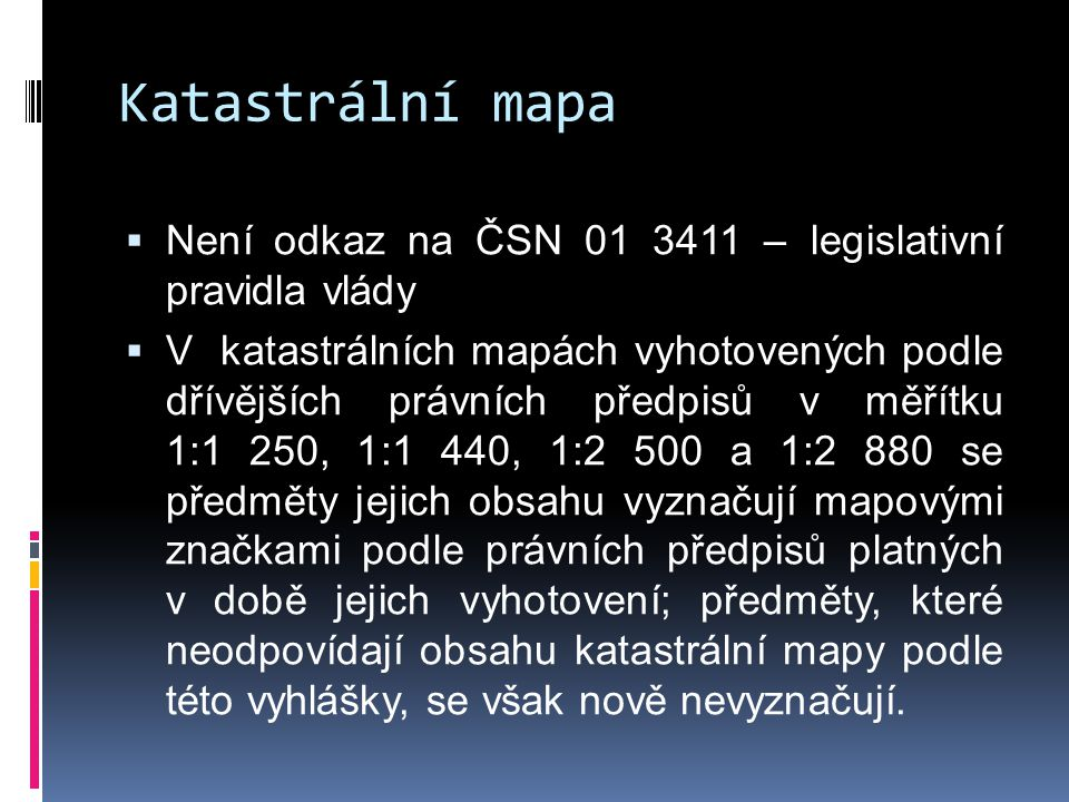 Katastrální mapa Není odkaz na ČSN 01 3411 – legislativní pravidla vlády.
