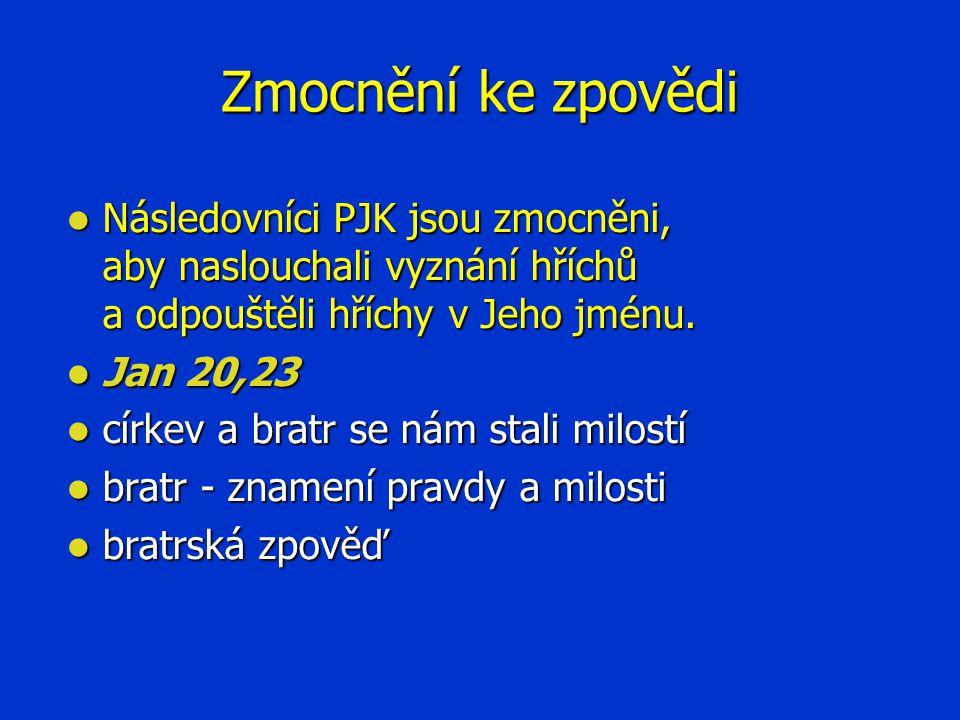 Zmocnění ke zpovědi Následovníci PJK jsou zmocněni, aby naslouchali vyznání hříchů a odpouštěli hříchy v Jeho jménu.