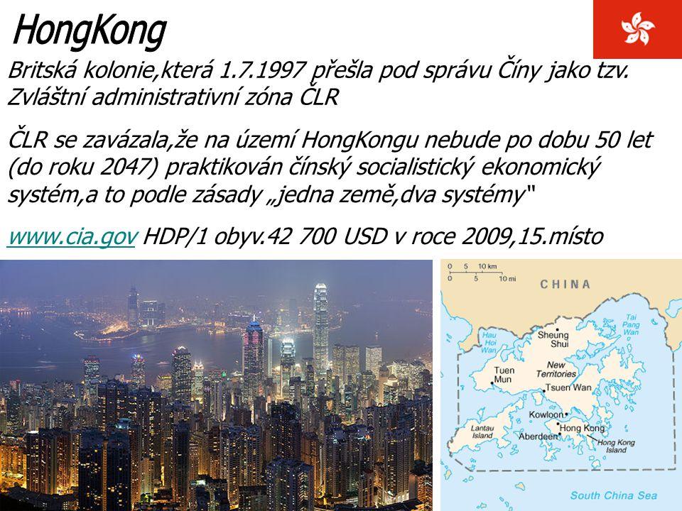 HongKong Britská kolonie,která 1.7.1997 přešla pod správu Číny jako tzv. Zvláštní administrativní zóna ČLR.