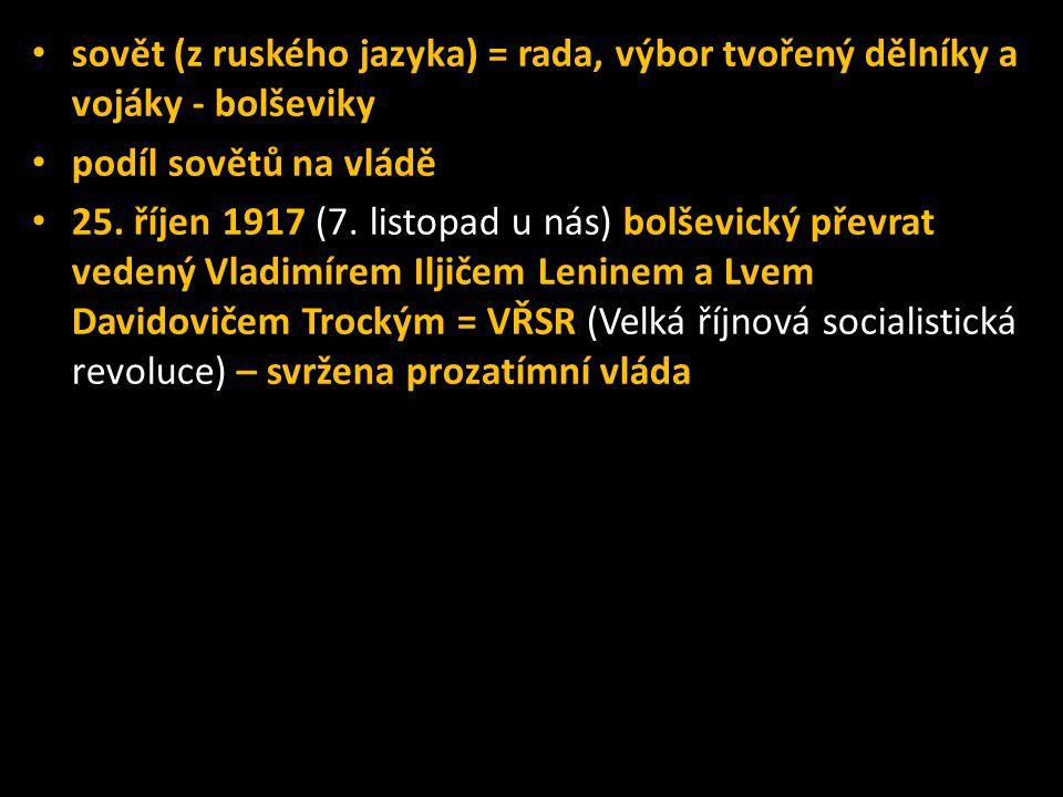 sovět (z ruského jazyka) = rada, výbor tvořený dělníky a vojáky - bolševiky