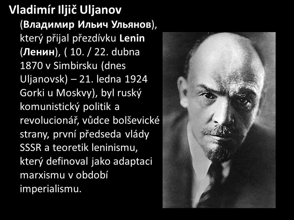 Vladimír Iljič Uljanov (Владимир Ильич Ульянов), který přijal přezdívku Lenin (Ленин), ( 10.