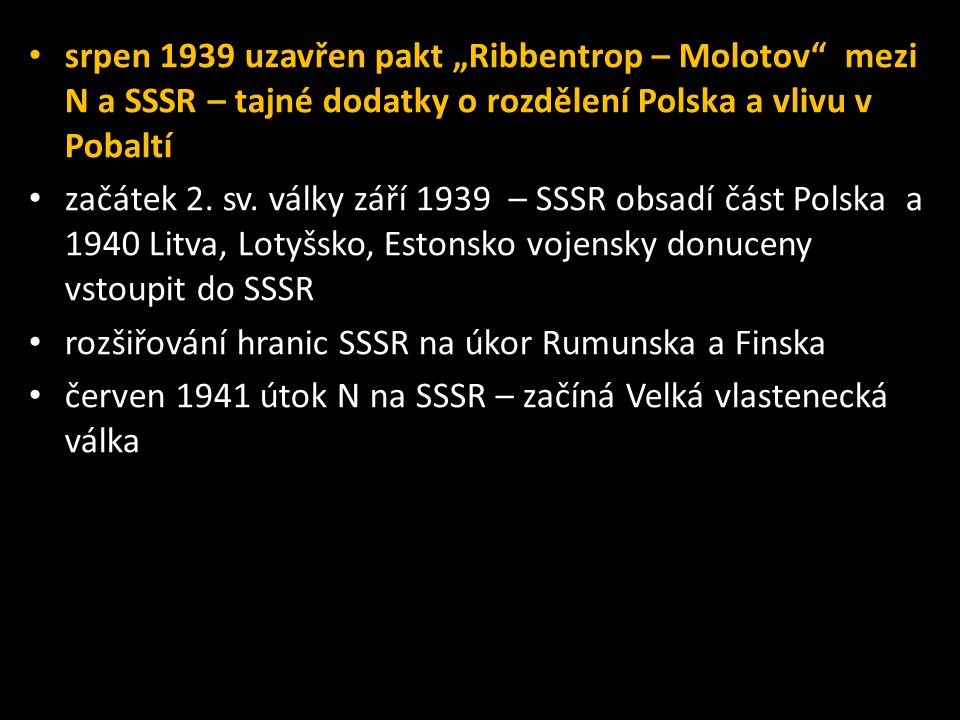 """srpen 1939 uzavřen pakt """"Ribbentrop – Molotov mezi N a SSSR – tajné dodatky o rozdělení Polska a vlivu v Pobaltí"""