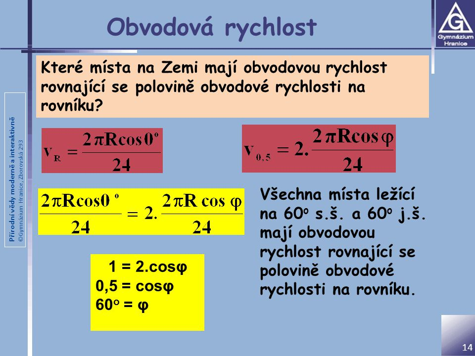 Obvodová rychlost Které místa na Zemi mají obvodovou rychlost rovnající se polovině obvodové rychlosti na rovníku