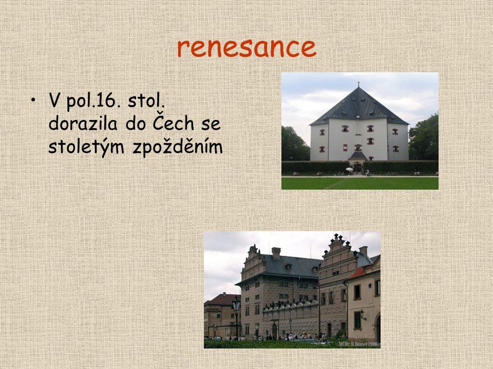 renesance V pol.16. stol. dorazila do Čech se stoletým zpožděním