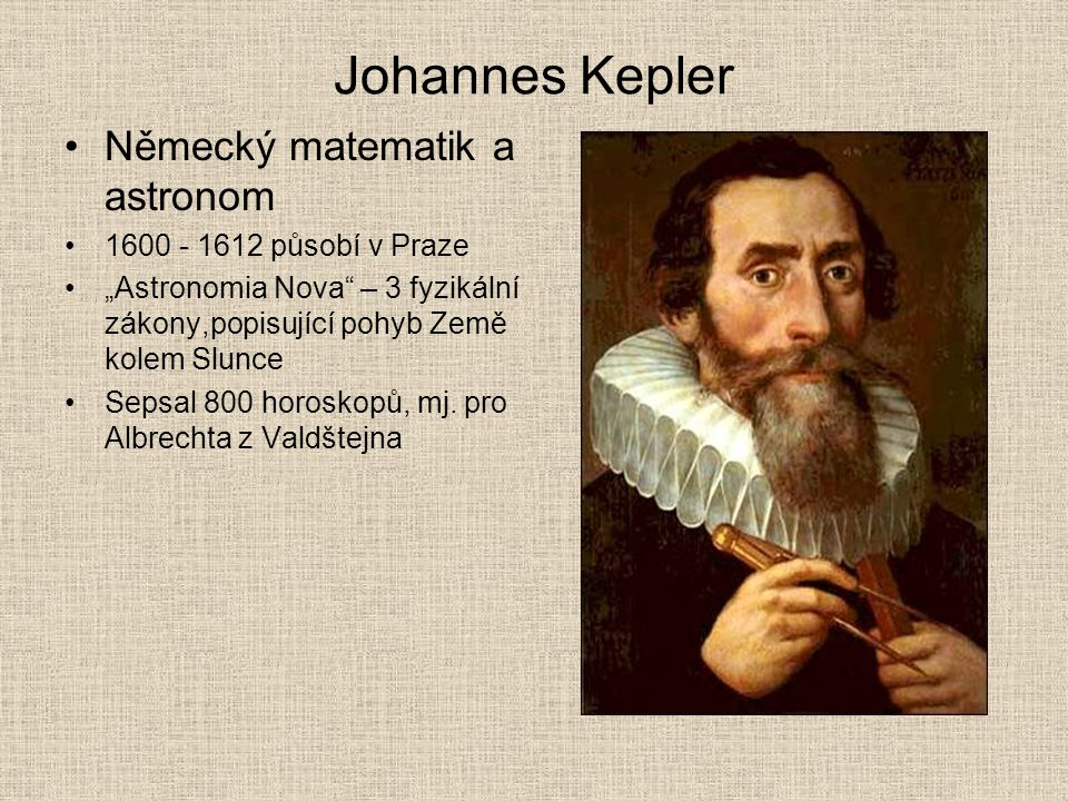 Johannes Kepler Německý matematik a astronom