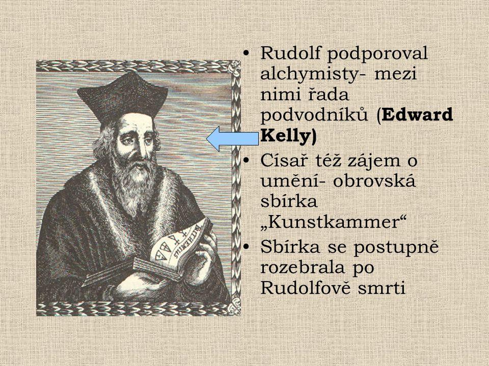 Rudolf podporoval alchymisty- mezi nimi řada podvodníků (Edward Kelly)