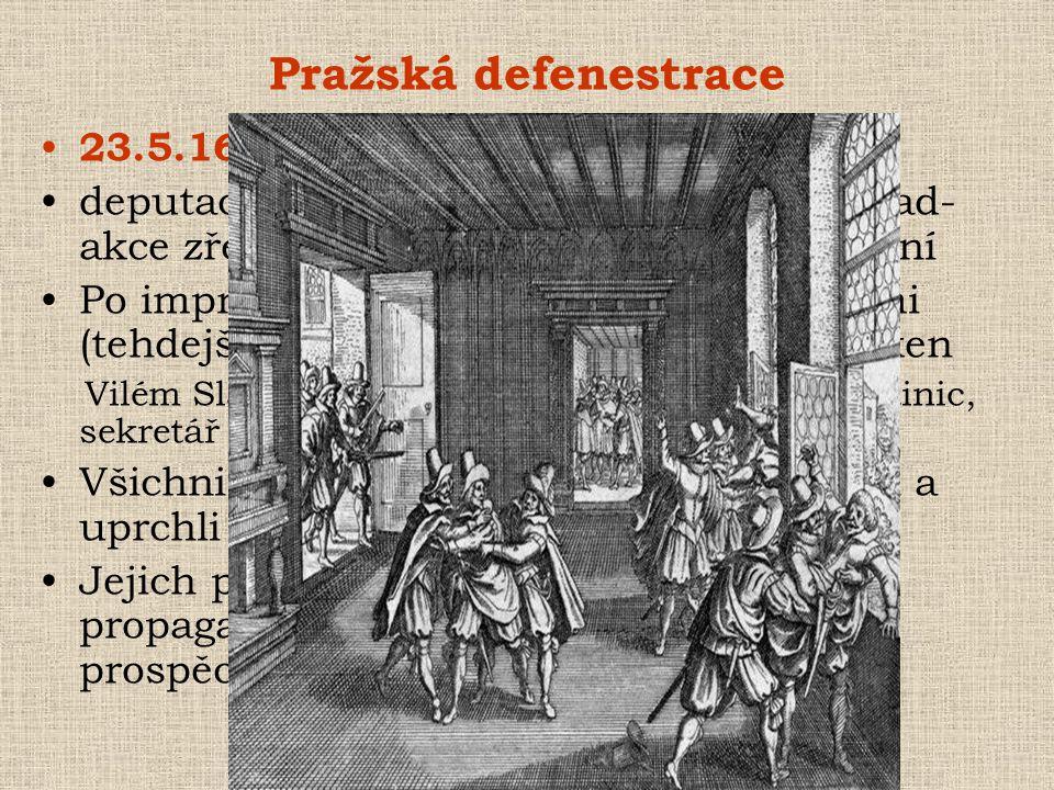 Pražská defenestrace 23.5.1618. deputace protihabsburské opozice na Hrad- akce zřejmě naplánovaná, nikoli spontánní.
