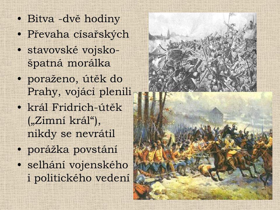 Bitva -dvě hodiny Převaha císařských. stavovské vojsko- špatná morálka. poraženo, útěk do Prahy, vojáci plenili.