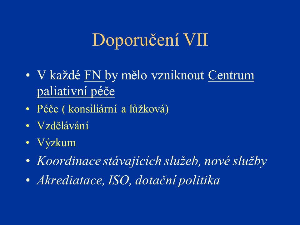 Doporučení VII V každé FN by mělo vzniknout Centrum paliativní péče