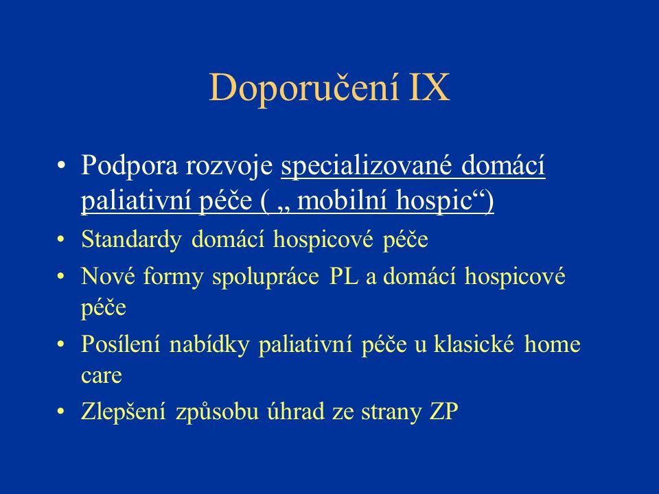"""Doporučení IX Podpora rozvoje specializované domácí paliativní péče ( """" mobilní hospic ) Standardy domácí hospicové péče."""