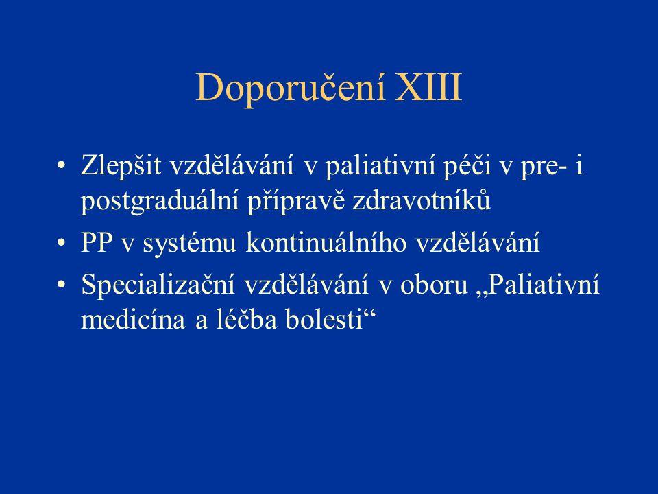 Doporučení XIII Zlepšit vzdělávání v paliativní péči v pre- i postgraduální přípravě zdravotníků. PP v systému kontinuálního vzdělávání.