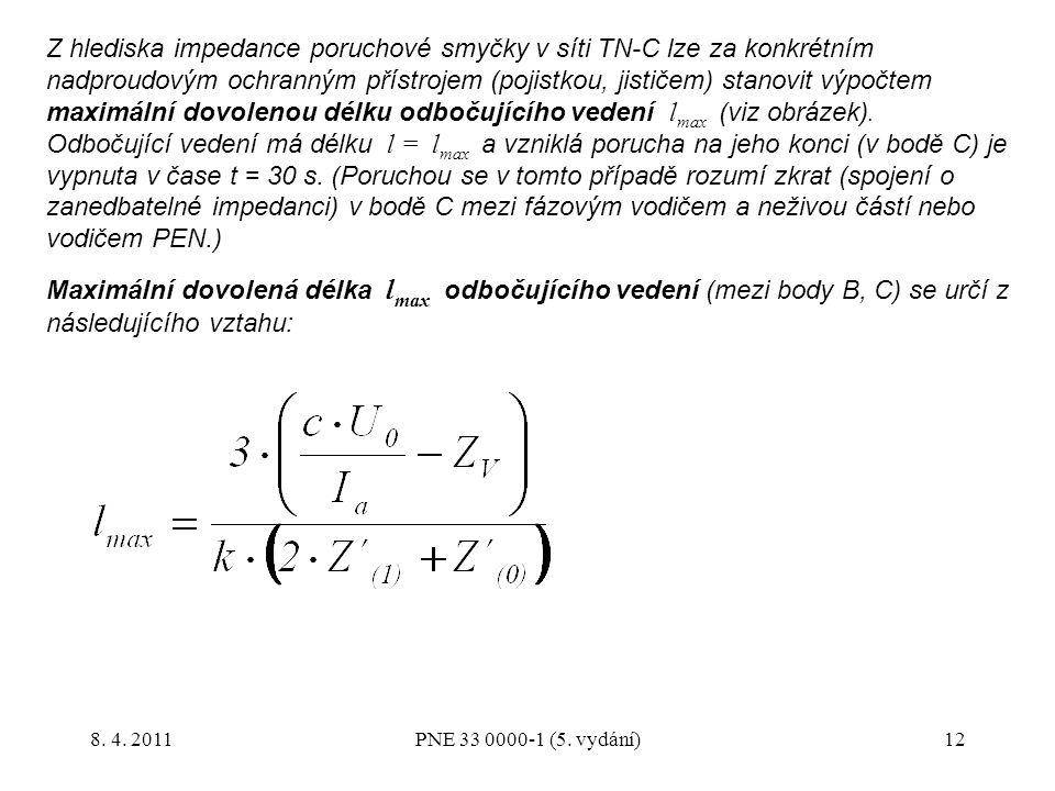 Z hlediska impedance poruchové smyčky v síti TN-C lze za konkrétním nadproudovým ochranným přístrojem (pojistkou, jističem) stanovit výpočtem maximální dovolenou délku odbočujícího vedení lmax (viz obrázek). Odbočující vedení má délku l = lmax a vzniklá porucha na jeho konci (v bodě C) je vypnuta v čase t = 30 s. (Poruchou se v tomto případě rozumí zkrat (spojení o zanedbatelné impedanci) v bodě C mezi fázovým vodičem a neživou částí nebo vodičem PEN.)