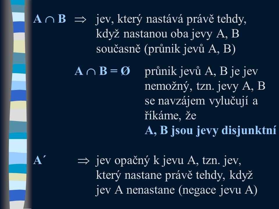 A  B. . jev, který nastává právě tehdy,. když nastanou oba jevy A, B