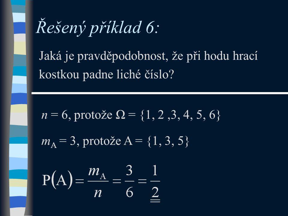 Řešený příklad 6: Jaká je pravděpodobnost, že při hodu hrací kostkou padne liché číslo n = 6, protože Ω = {1, 2 ,3, 4, 5, 6}