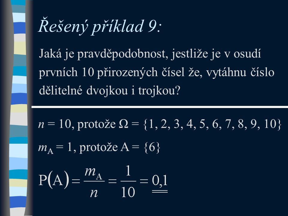 Řešený příklad 9: Jaká je pravděpodobnost, jestliže je v osudí prvních 10 přirozených čísel že, vytáhnu číslo dělitelné dvojkou i trojkou