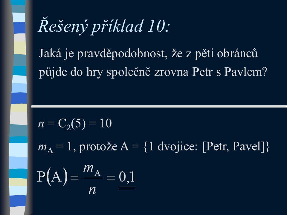 Řešený příklad 10: Jaká je pravděpodobnost, že z pěti obránců půjde do hry společně zrovna Petr s Pavlem