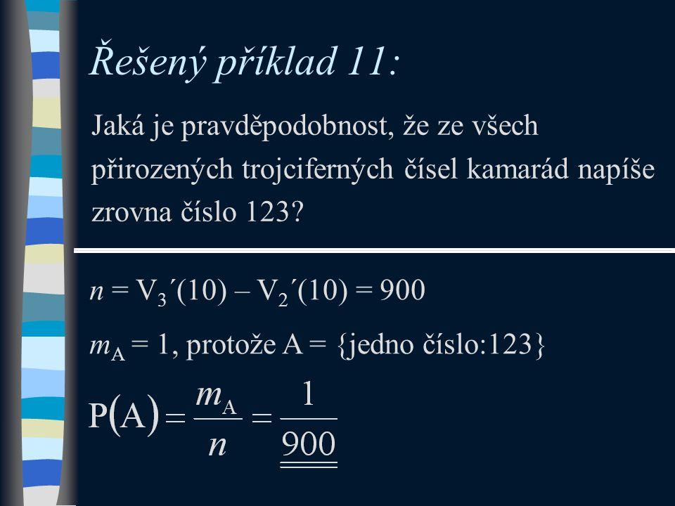 Řešený příklad 11: Jaká je pravděpodobnost, že ze všech přirozených trojciferných čísel kamarád napíše zrovna číslo 123