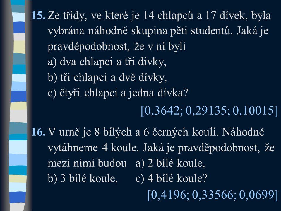 15. Ze třídy, ve které je 14 chlapců a 17 dívek, byla vybrána náhodně skupina pěti studentů. Jaká je pravděpodobnost, že v ní byli