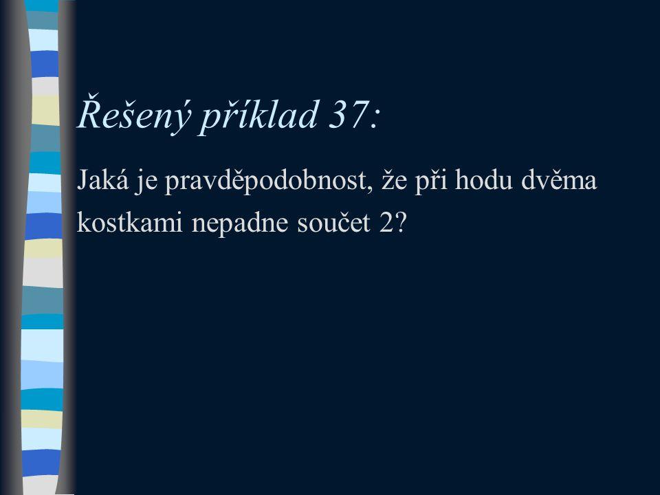 Řešený příklad 37: Jaká je pravděpodobnost, že při hodu dvěma kostkami nepadne součet 2