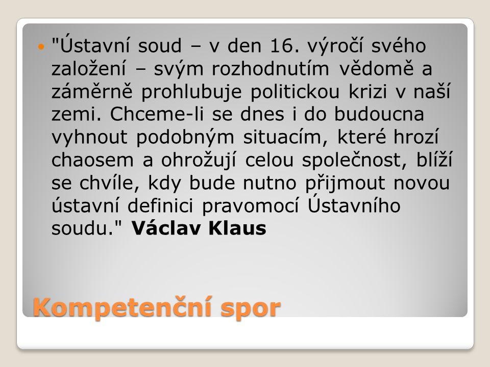 Ústavní soud – v den 16. výročí svého založení – svým rozhodnutím vědomě a záměrně prohlubuje politickou krizi v naší zemi. Chceme-li se dnes i do budoucna vyhnout podobným situacím, které hrozí chaosem a ohrožují celou společnost, blíží se chvíle, kdy bude nutno přijmout novou ústavní definici pravomocí Ústavního soudu. Václav Klaus
