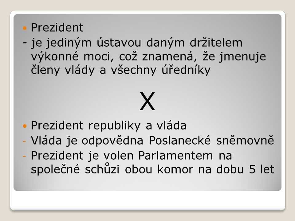 Prezident - je jediným ústavou daným držitelem výkonné moci, což znamená, že jmenuje členy vlády a všechny úředníky.