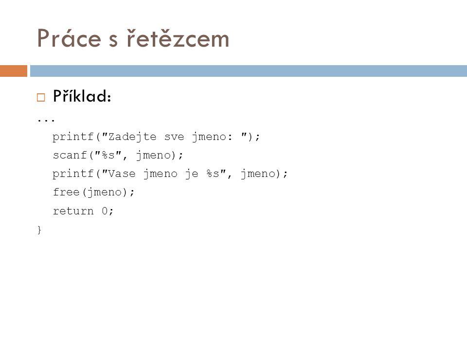 Práce s řetězcem Příklad: ... printf(″Zadejte sve jmeno: ″);