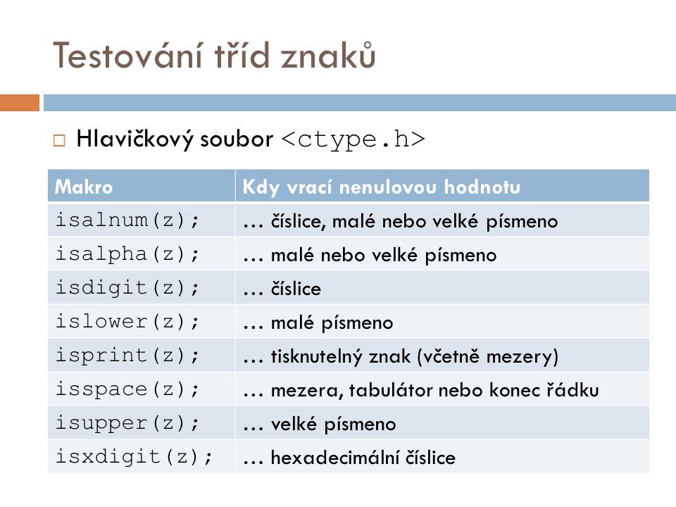 Testování tříd znaků Hlavičkový soubor <ctype.h> Makro