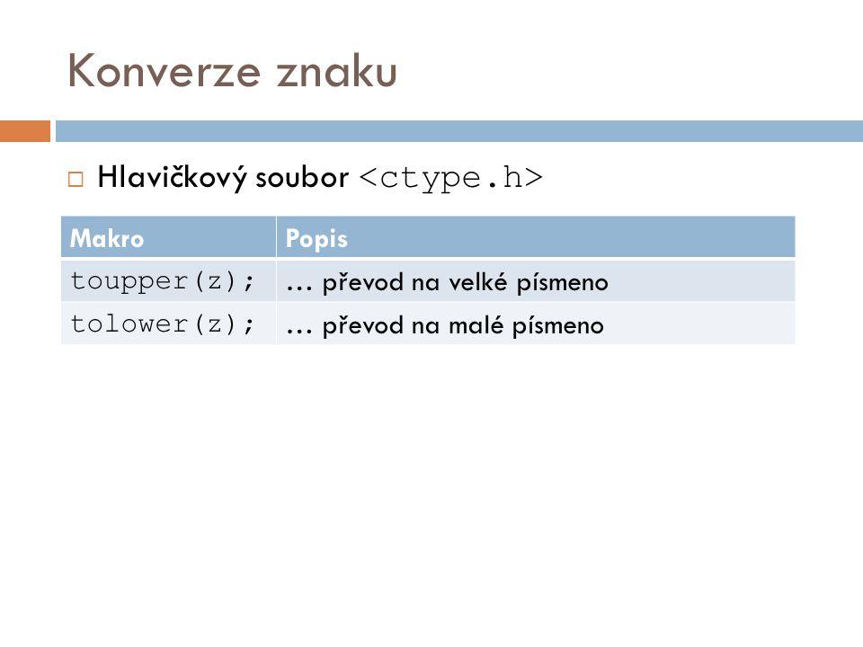 Konverze znaku Hlavičkový soubor <ctype.h> Makro Popis